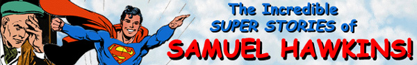 The SUPER STORIES of SAMUEL HAWKINS!